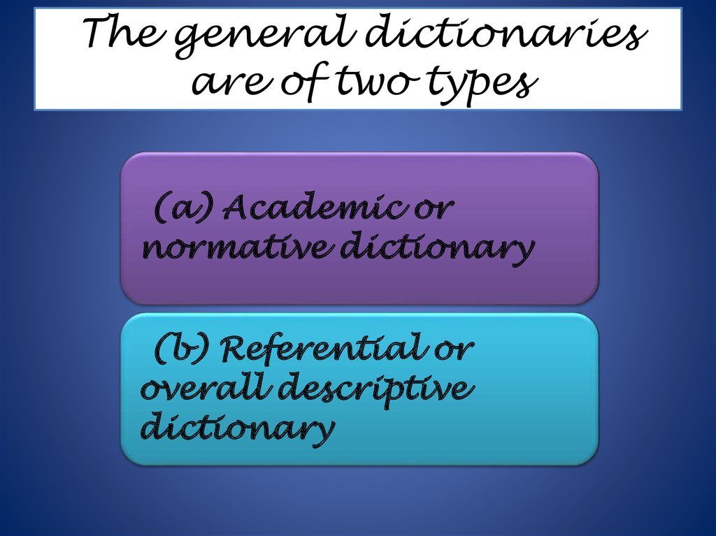 The general dictionaries are of two types