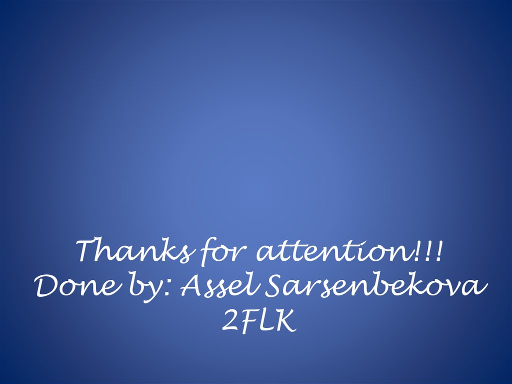 Thanks for attention!!! Done by: Assel Sarsenbekova 2FLK