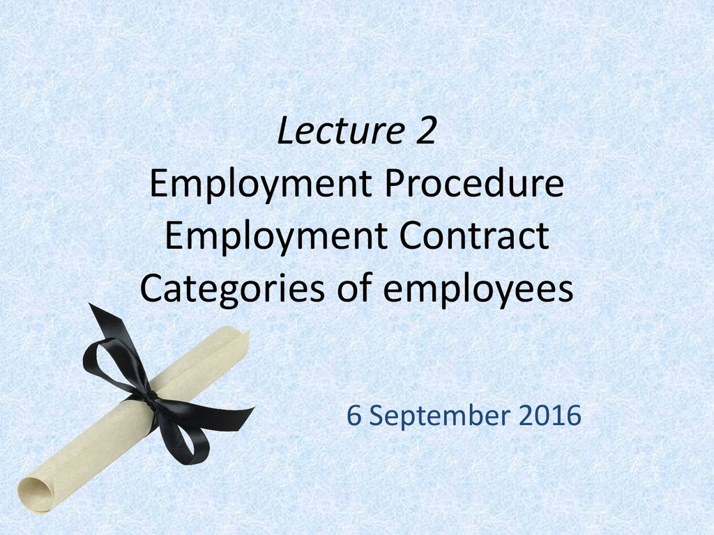 Lecture 2 Employment Procedure Employment Contract Categories of employees