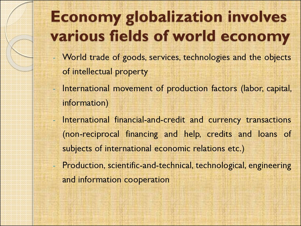 Economy globalization involves various fields of world economy