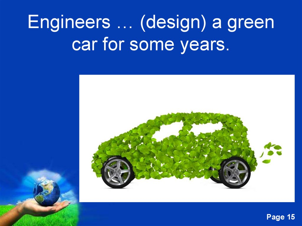 Engineers … (design) a green car for some years.