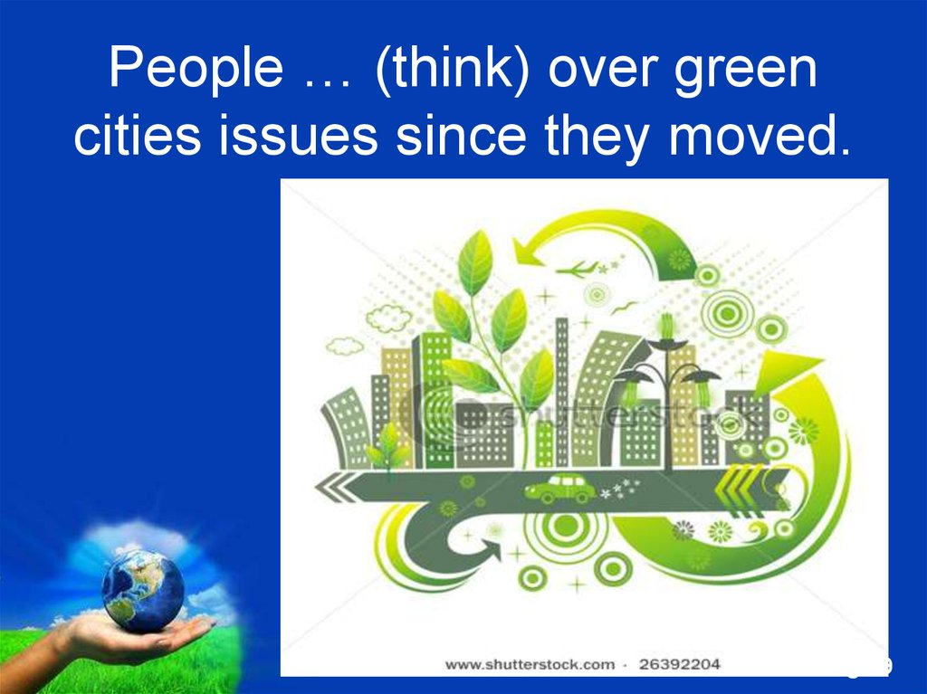 People … (think) over green cities issues since they moved.
