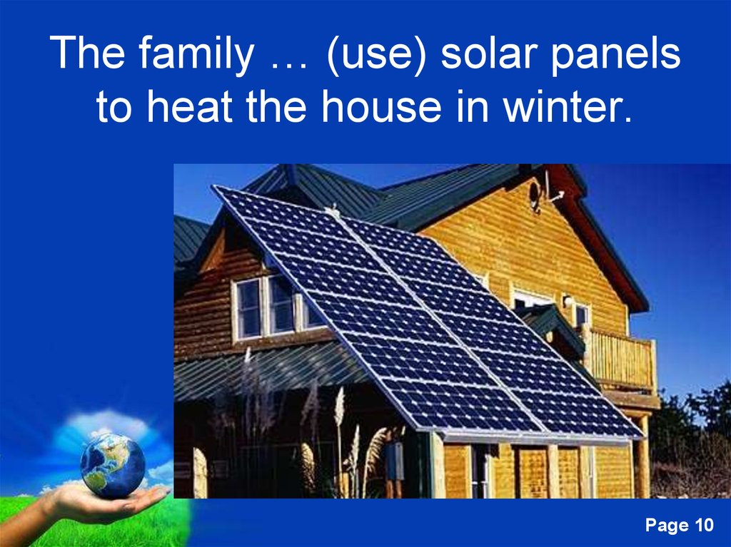 The family … (use) solar panels to heat the house in winter.