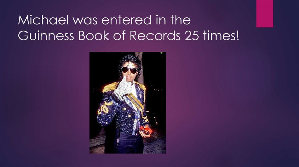 Michael was entered in the Guinness Book of Records 25 times!