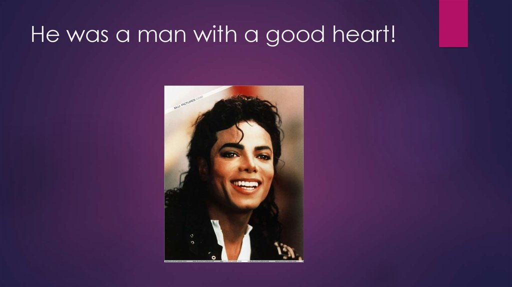 He was a man with a good heart!
