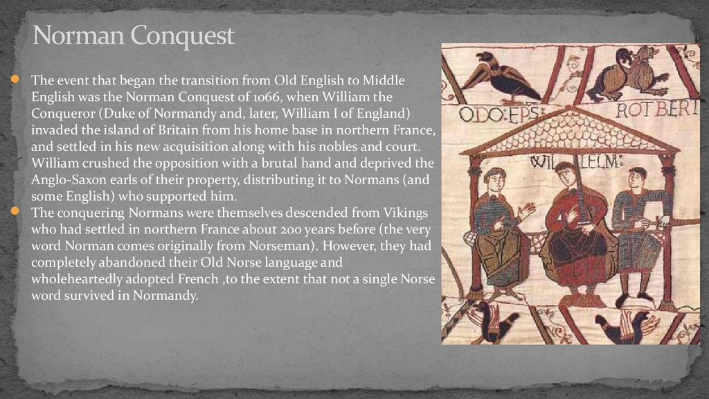 an analysis of normans and middle english The event that began the transition from old english to middle english was the norman conquest of 1066, when william the conqueror (duke of normandy and, later, william i of england) invaded the island of britain from his home base in northern france, and settled in his new acquisition along with his nobles and court.