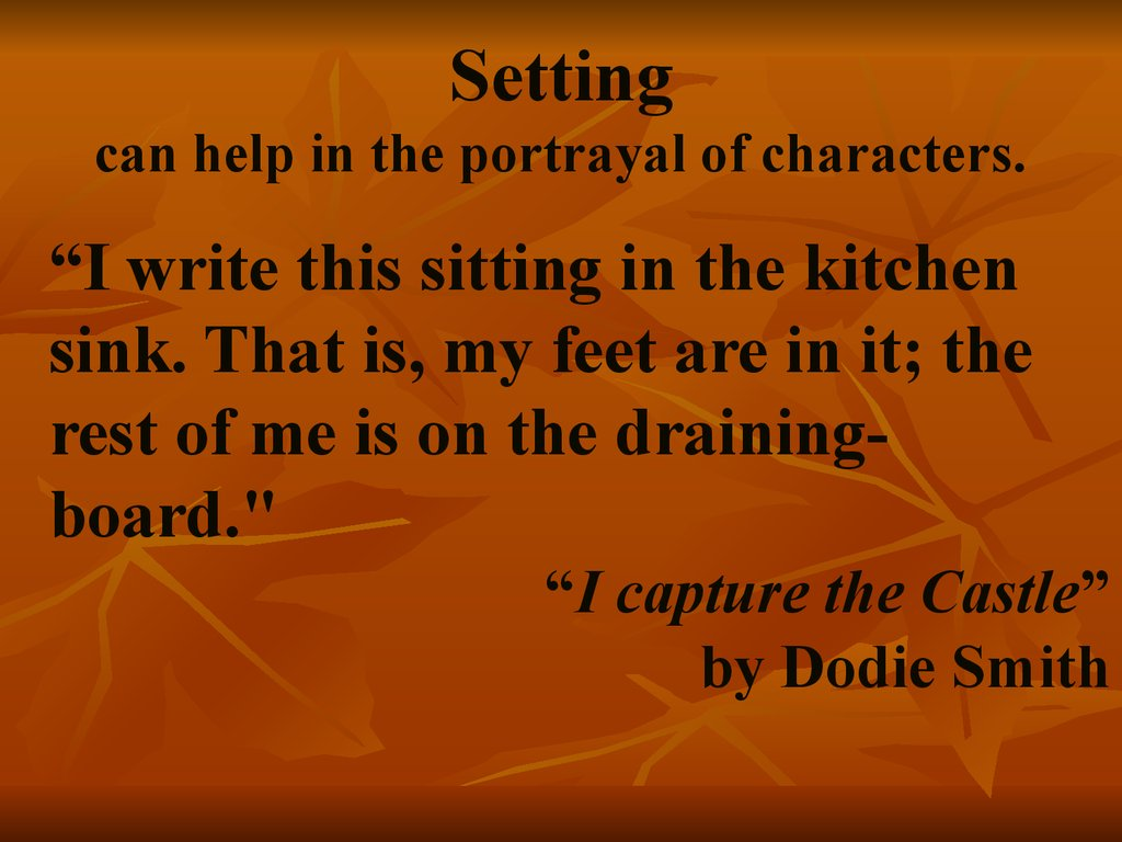 Setting can help in the portrayal of characters.