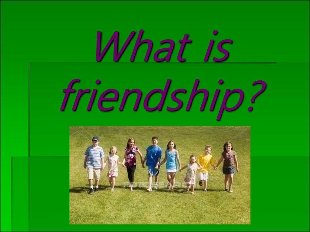 What is friendship? - online presentation