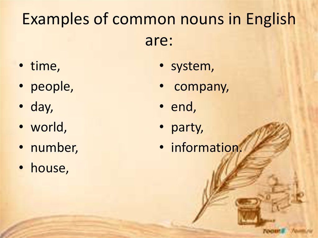 Examples of common nouns in English are: