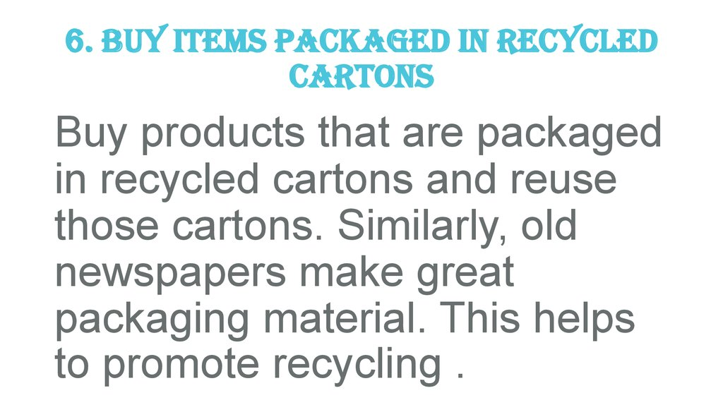 6. Buy Items Packaged in Recycled Cartons