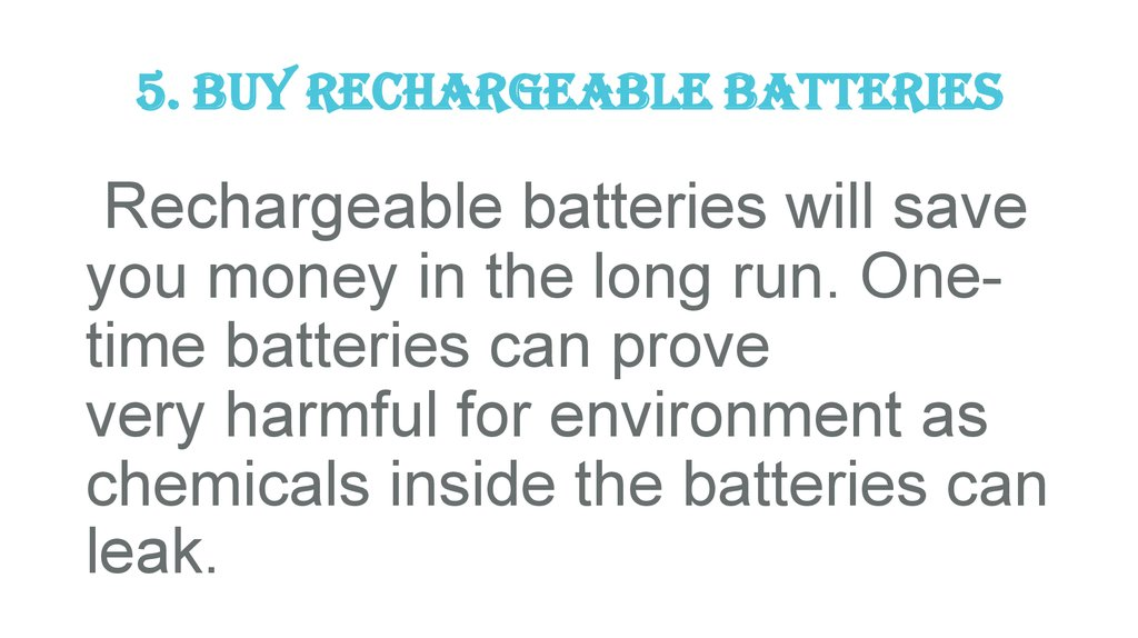 5. Buy rechargeable batteries