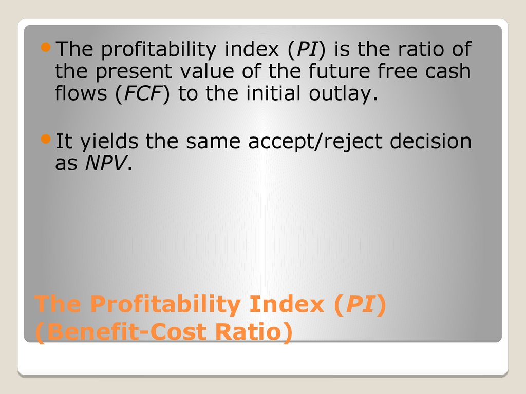 The Profitability Index (PI) (Benefit-Cost Ratio)