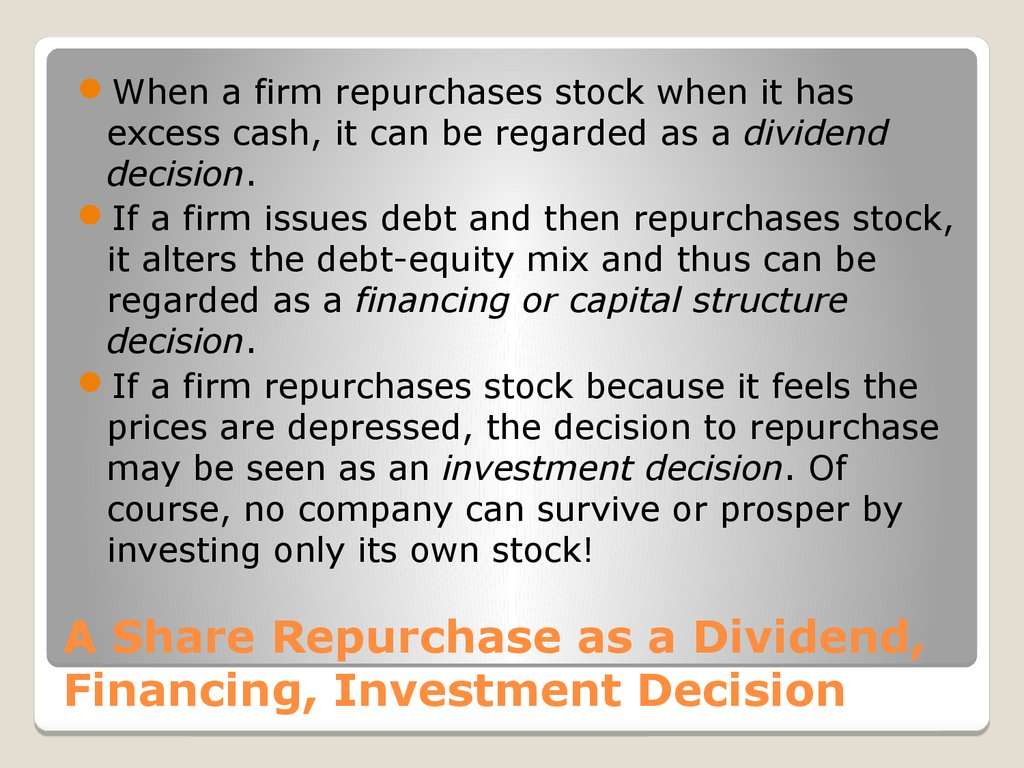 A Share Repurchase as a Dividend, Financing, Investment Decision