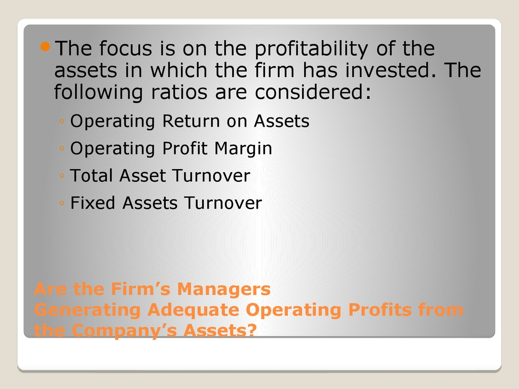 Are the Firm's Managers Generating Adequate Operating Profits from the Company's Assets?