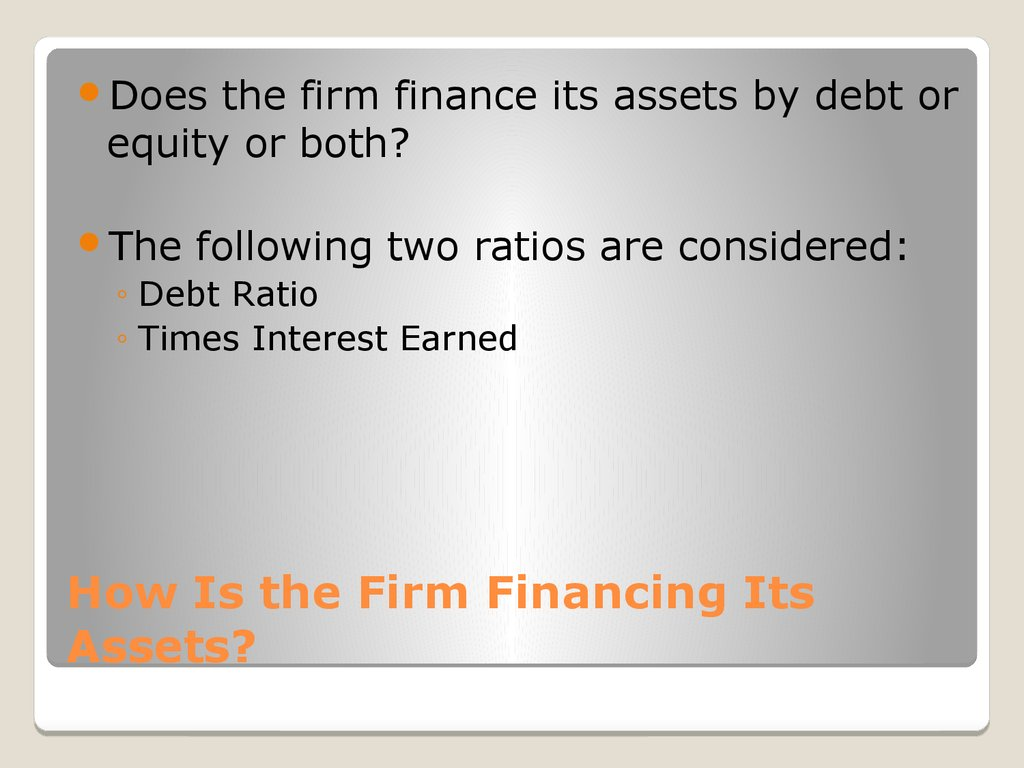 How Is the Firm Financing Its Assets?