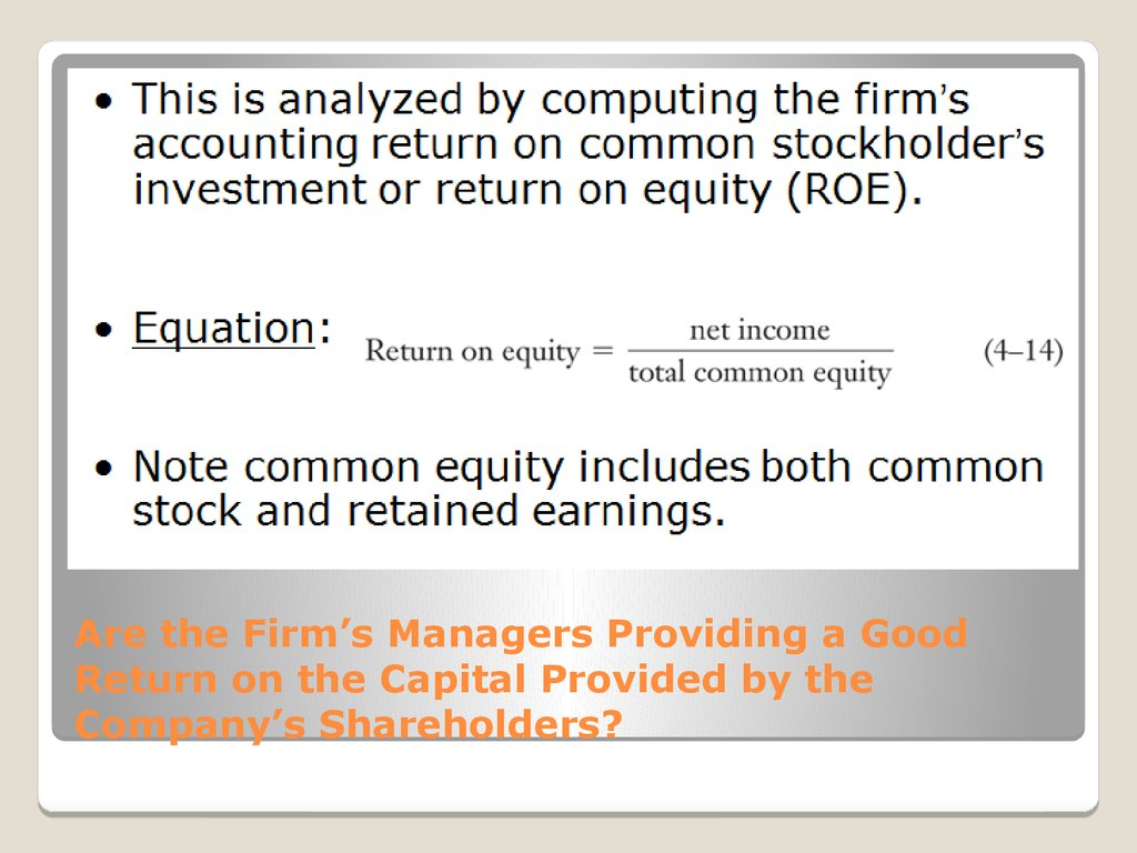 Are the Firm's Managers Providing a Good Return on the Capital Provided by the Company's Shareholders?