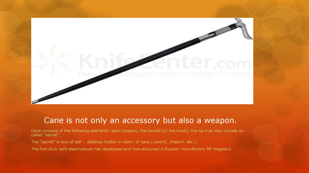 Cane is not only an accessory but also a weapon.