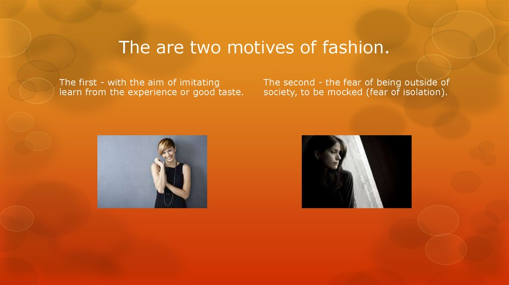 The are two motives of fashion.