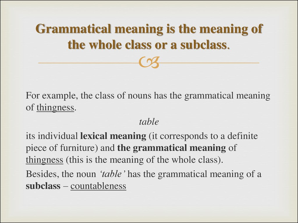 Grammatical meaning is the meaning of the whole class or a subclass.