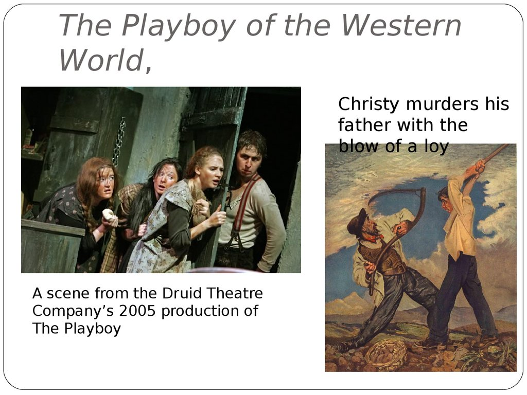 the playboy of the western world Theres a gap between a gallous story and a dirty deed opening the new season at the old vic, john crowley directs j m synges irreverent comic masterpiece starring niamh cusack, ruth negga and robert sheehan.