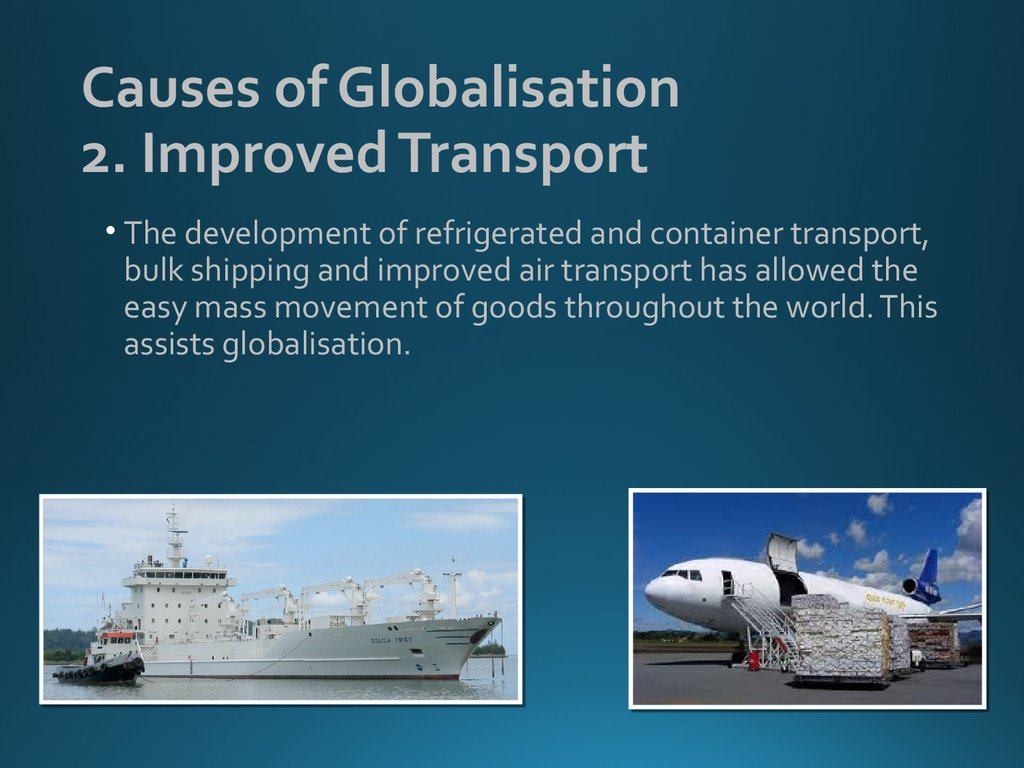 Causes of Globalisation 2. Improved Transport