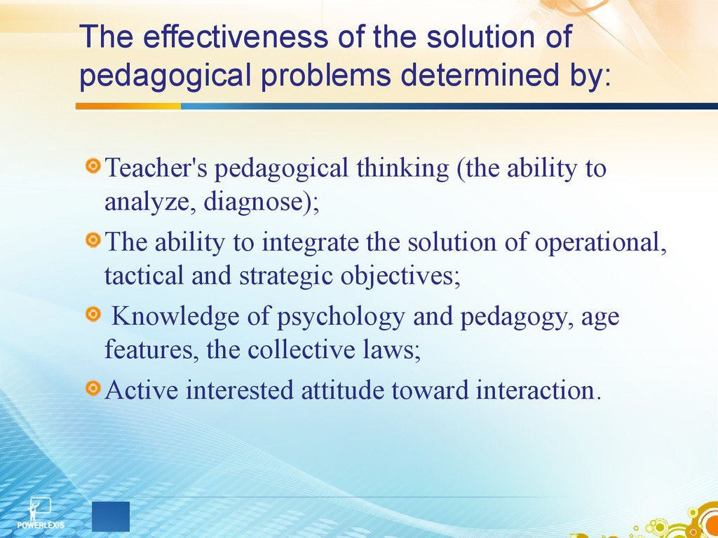The effectiveness of the solution of pedagogical problems determined by: