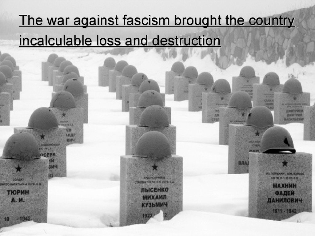 The war against fascism brought the country incalculable loss and destruction