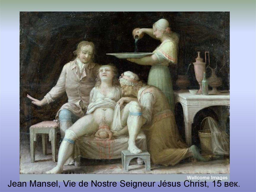 Jean Mansel, Vie de Nostre Seigneur Jésus Christ, 15 век.