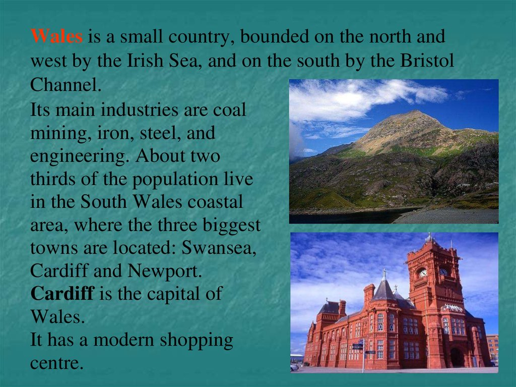 Wales is a small country, bounded on the north and west by the Irish Sea, and on the south by the Bristol Channel.