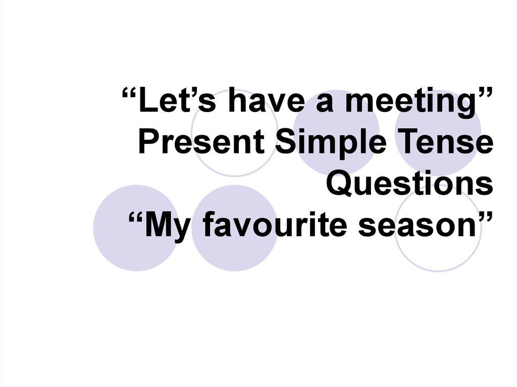 """Let's have a meeting"" Present Simple Tense Questions ""My favourite season"""