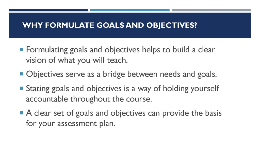 Why formulate goals and objectives?
