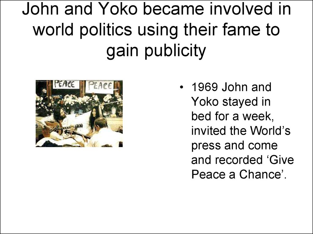 John and Yoko became involved in world politics using their fame to gain publicity