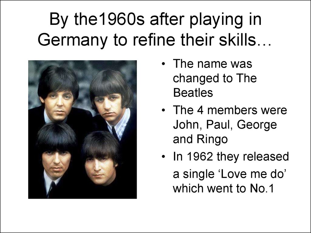 By the1960s after playing in Germany to refine their skills…