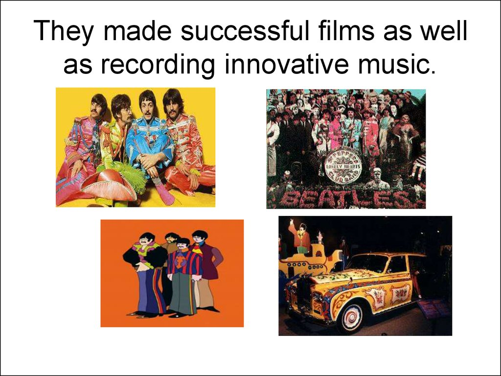 They made successful films as well as recording innovative music.