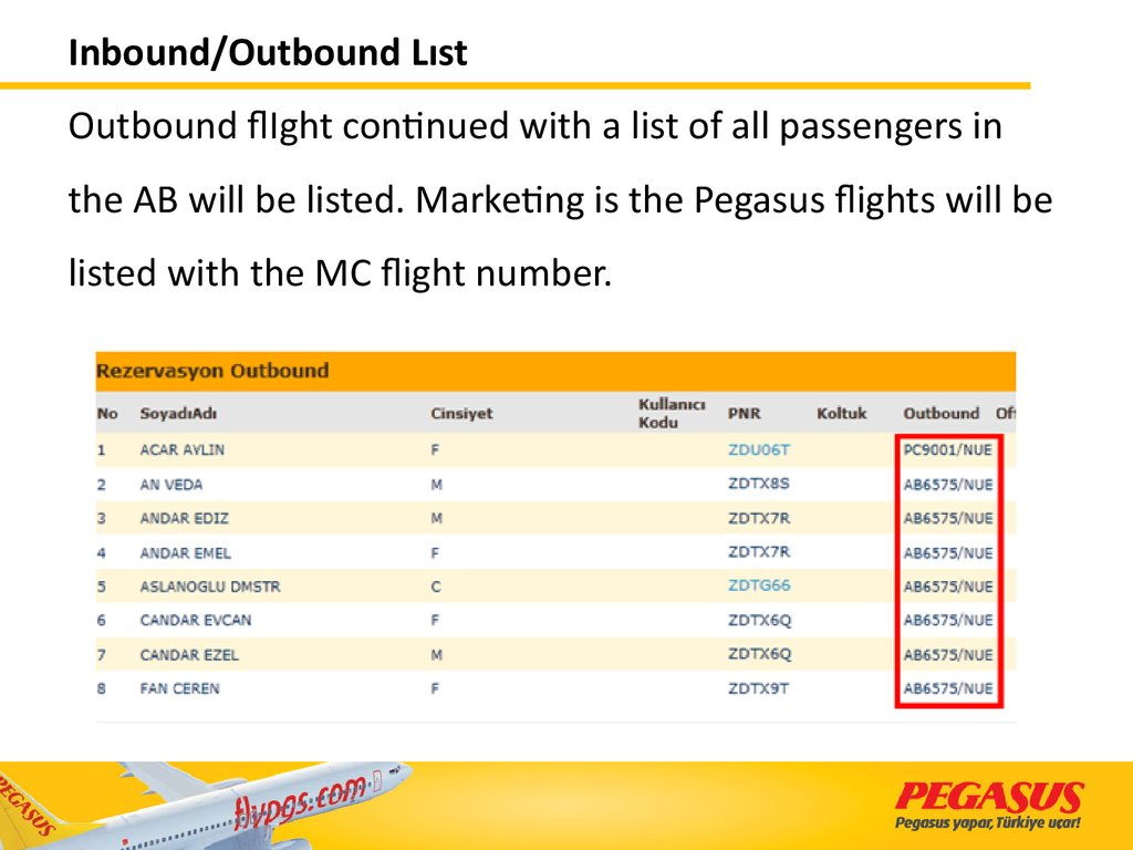 Inbound/Outbound Lıst Outbound flIght continued with a list of all passengers in the AB will be listed. Marketing is the Pegasus flights will be listed with the MC flight number.