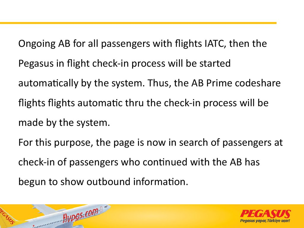 Ongoing AB for all passengers with flights IATC, then the Pegasus in flight check-in process will be started automatically by the system. Thus, the AB Prime codeshare flights flights automatic thru the check-in process will be made by the system. For this
