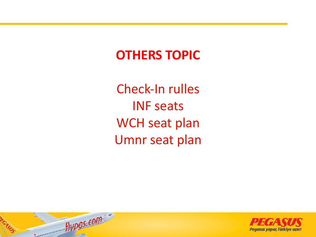 OTHERS TOPIC Check-In rulles INF seats WCH seat plan Umnr seat plan