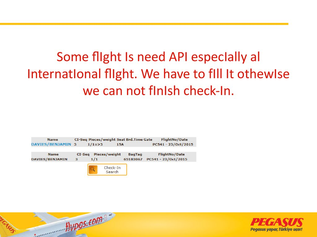 Some flIght Is need API especIally al InternatIonal flIght. We have to fIll It othewIse we can not fInIsh check-In.