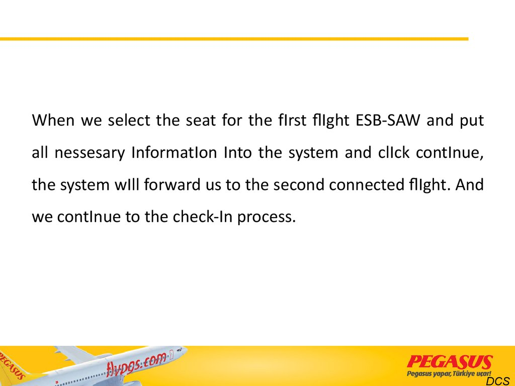 When we select the seat for the fIrst flIght ESB-SAW and put all nessesary InformatIon Into the system and clIck contInue, the system wIll forward us to the second connected flIght. And we contInue to the check-In process.