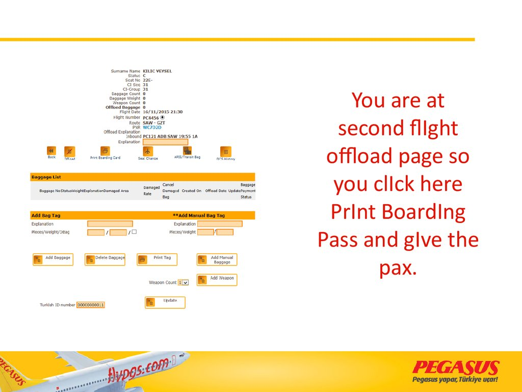 You are at second flIght offload page so you clIck here PrInt BoardIng Pass and gIve the pax.