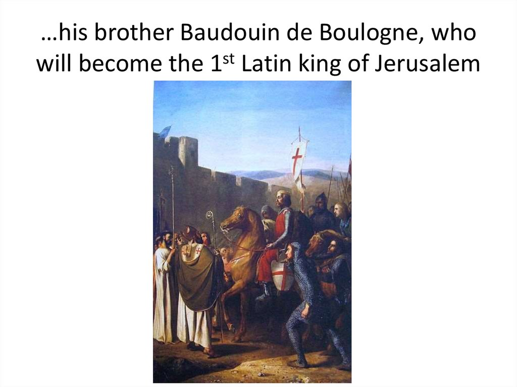 a biography of baldwin of boulogne i count of edessa and king of jerusalem Baldwin i, also known as baldwin of boulogne (1060s - 2 april 1118), was the first count of edessa from 1098 to 1100, and the second crusader ruler and first king of jerusalem from 1100 to his death.