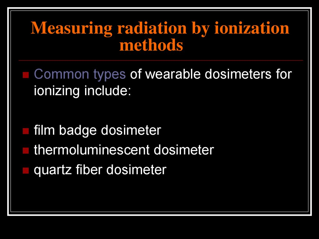 Measuring radiation by ionization methods