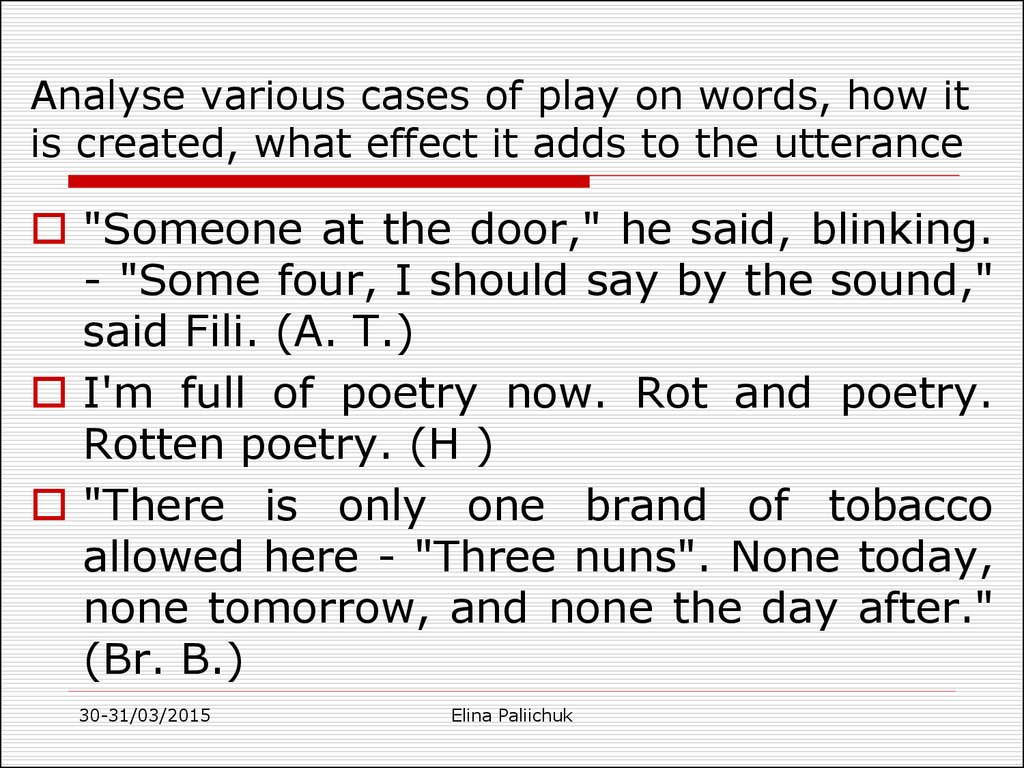 Analyse various cases of play on words, how it is created, what effect it adds to the utterance
