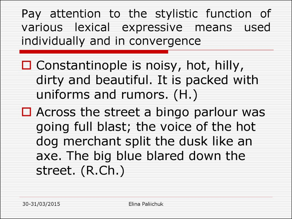 Pay attention to the stylistic function of various lexical expressive means used individually and in convergence