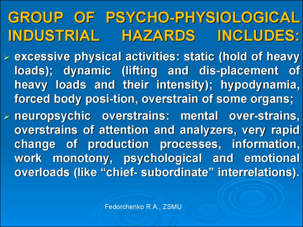 GROUP OF PSYCHO-PHYSIOLOGICAL INDUSTRIAL HAZARDS INCLUDES: