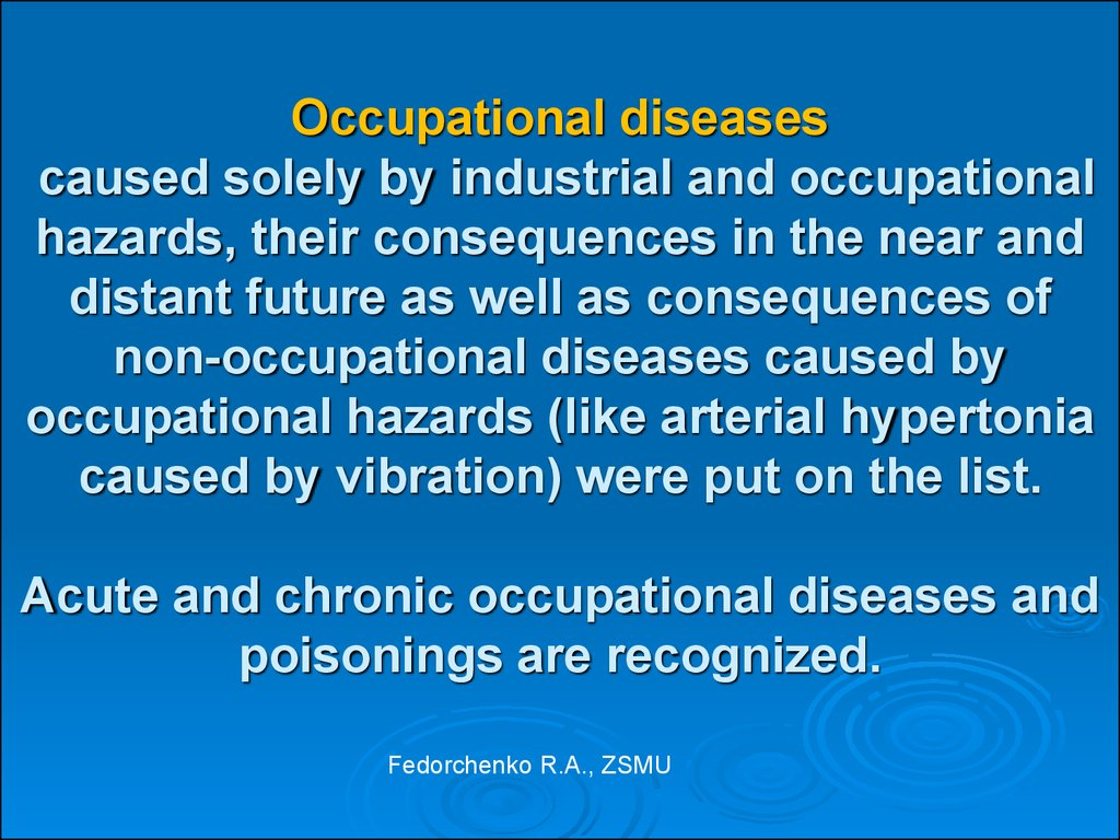 Occupational diseases caused solely by industrial and occupational hazards, their consequences in the near and distant future as well as consequences of non-occupational diseases caused by occupational hazards (like arterial hypertonia caused by vibration