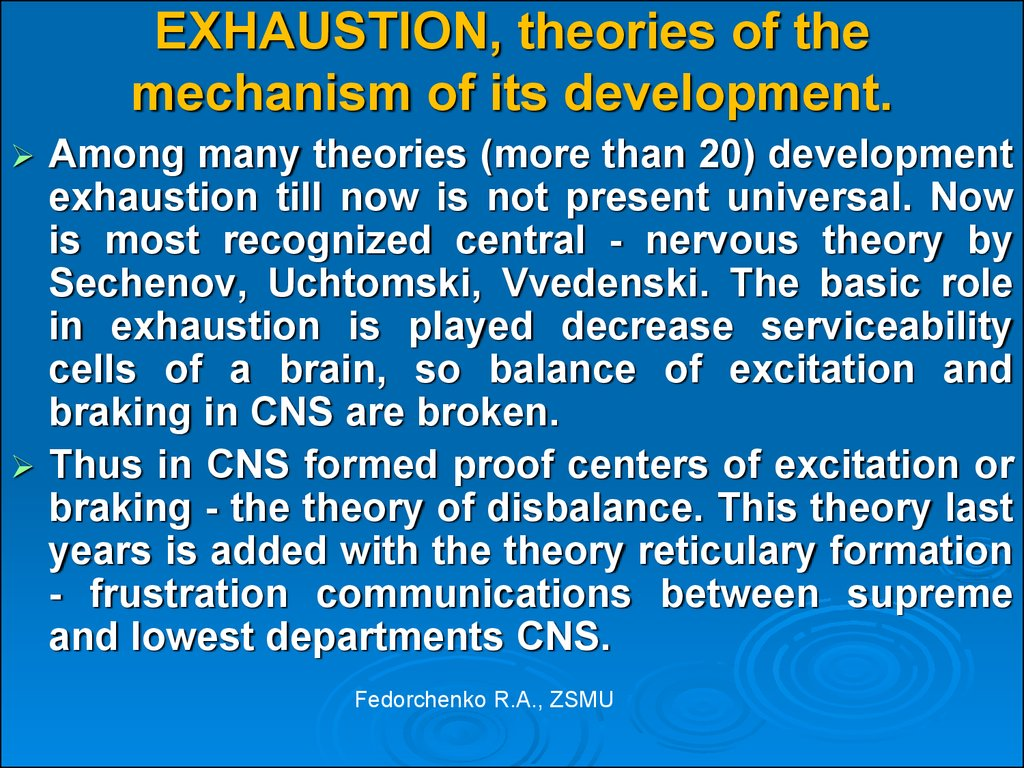 EXHAUSTION, theories of the mechanism of its development.
