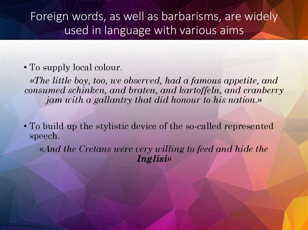 Foreign words, as well as barbarisms, are widely used in language with various aims