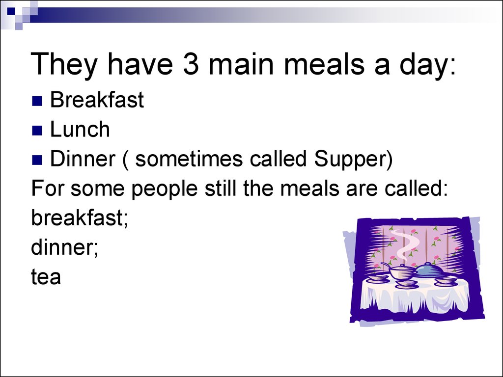 They have 3 main meals a day: