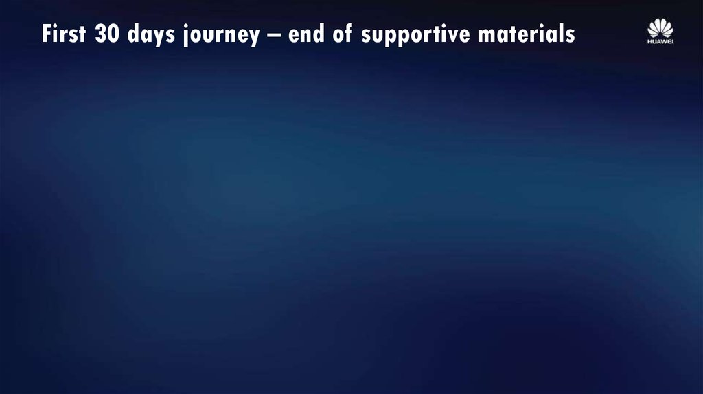 First 30 days journey – end of supportive materials